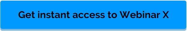 Get Access To Webinar X